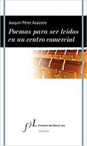 """""""Poemas para ser leídos en un centro comercial"""", de Joaquín Pérez Azaústre"""