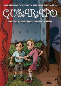 Gusarapo Ana Martínez Castillo y Ana Rosa Ruiz Sarriá Ilustraciones: Ismael Juzgado Pineda ISBN: 9788494264177 160 páginas Año de publicación: 2014.